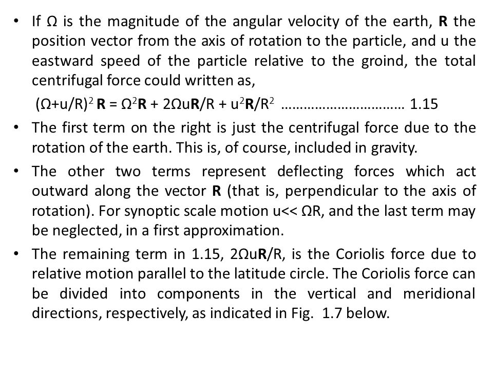 If Ω is the magnitude of the angular velocity of the earth, R the position vector from the axis of rotation to the particle, and u the eastward speed