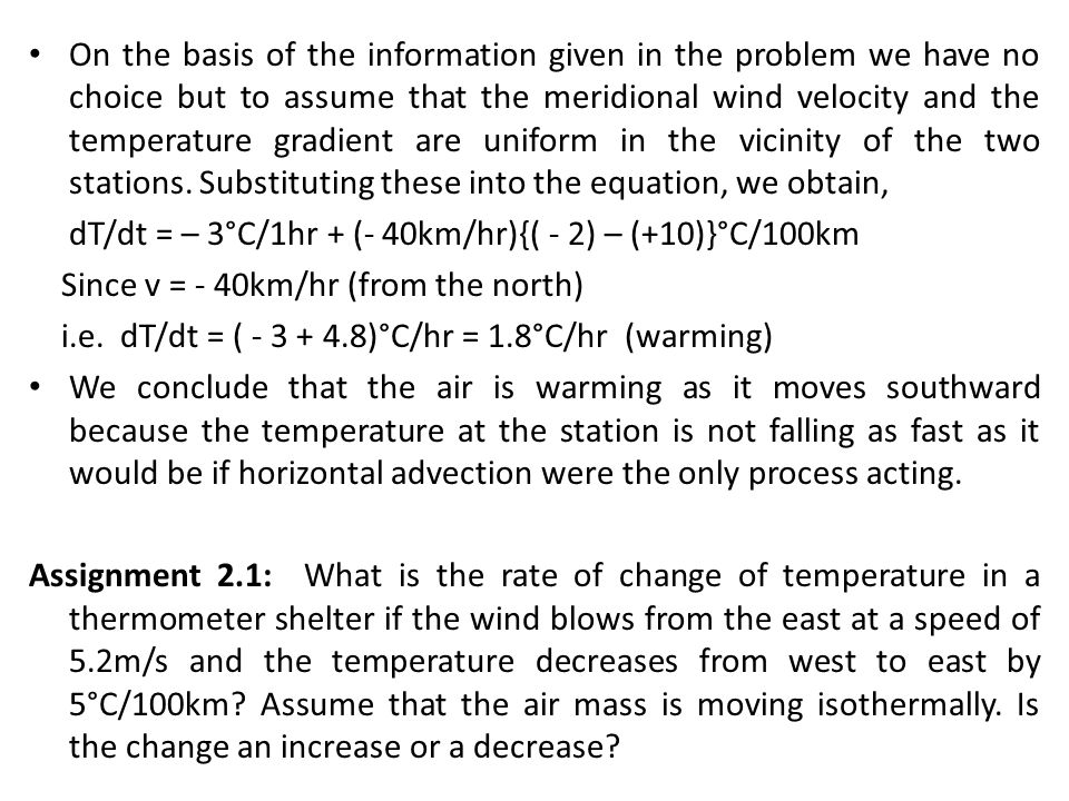 On the basis of the information given in the problem we have no choice but to assume that the meridional wind velocity and the temperature gradient ar