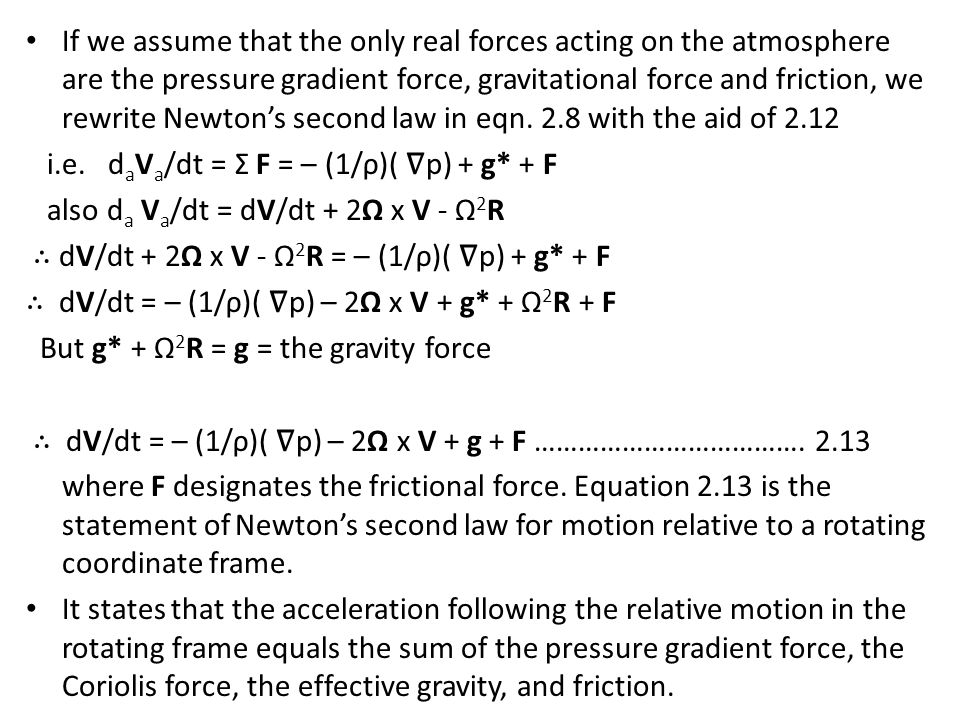 If we assume that the only real forces acting on the atmosphere are the pressure gradient force, gravitational force and friction, we rewrite Newton's