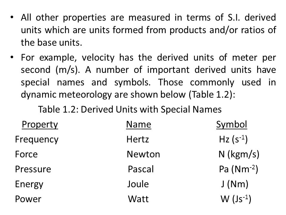 All other properties are measured in terms of S.I. derived units which are units formed from products and/or ratios of the base units. For example, ve
