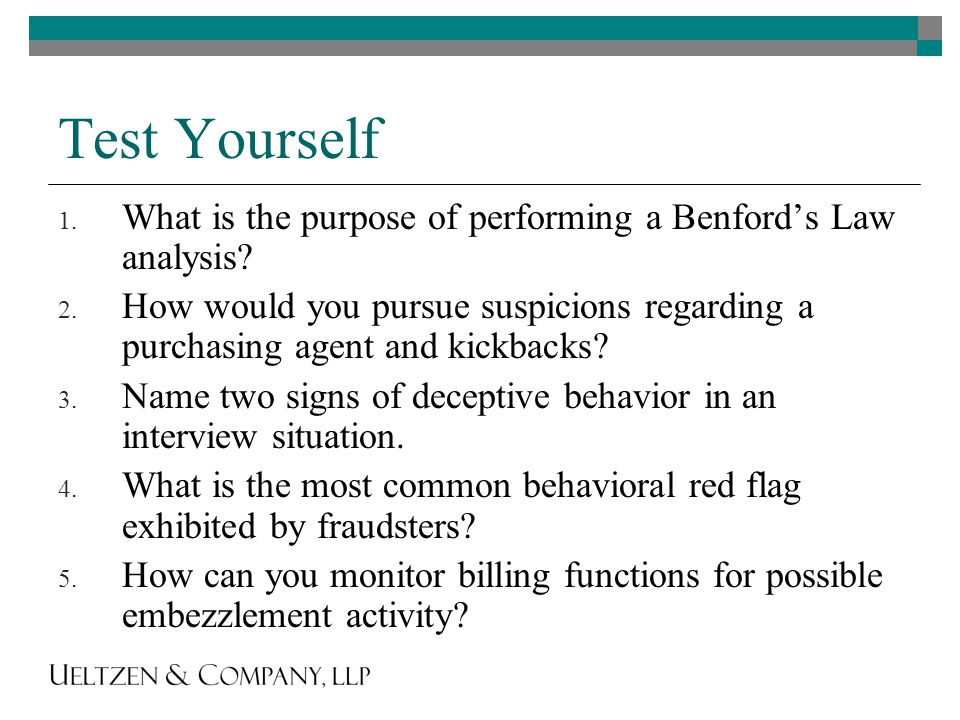 Test Yourself 1. What is the purpose of performing a Benford's Law analysis.