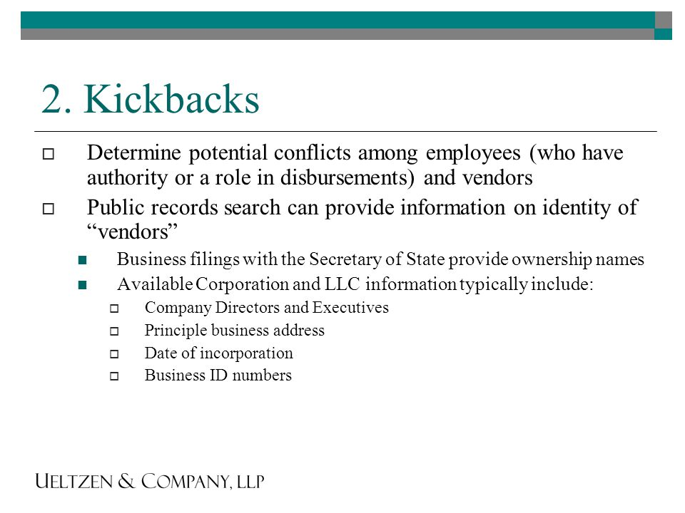 2. Kickbacks  Determine potential conflicts among employees (who have authority or a role in disbursements) and vendors  Public records search can p