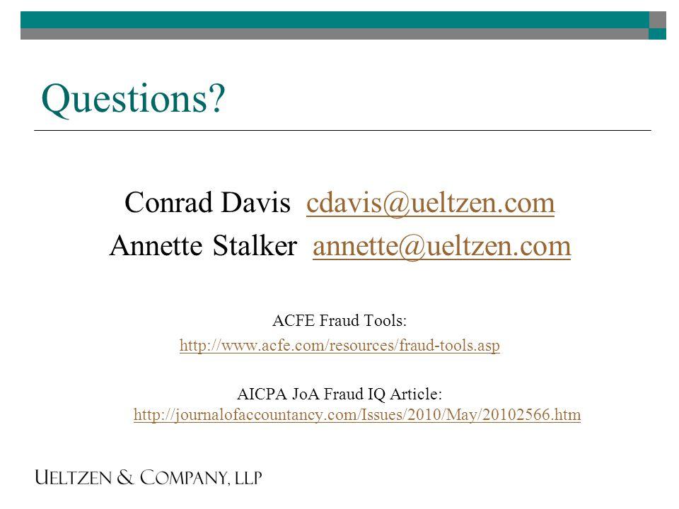 Questions? Conrad Davis cdavis@ueltzen.comcdavis@ueltzen.com Annette Stalker annette@ueltzen.comannette@ueltzen.com ACFE Fraud Tools: http://www.acfe.