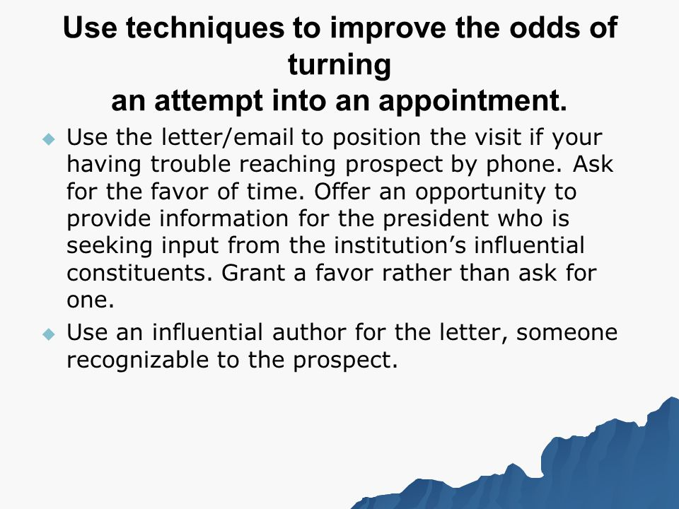 Use techniques to improve the odds of turning an attempt into an appointment.