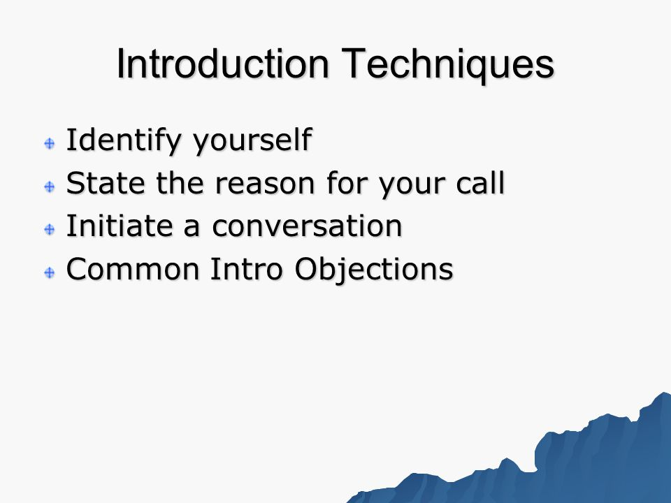 Introduction Techniques Identify yourself State the reason for your call Initiate a conversation Common Intro Objections