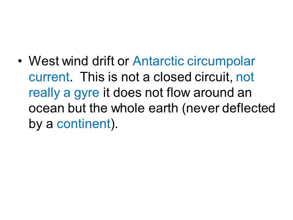 West wind drift or Antarctic circumpolar current. This is not a closed circuit, not really a gyre it does not flow around an ocean but the whole earth