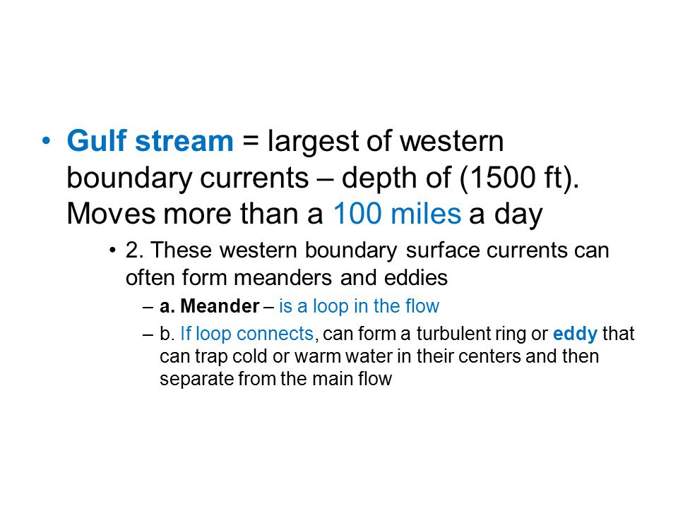 Gulf stream = largest of western boundary currents – depth of (1500 ft).