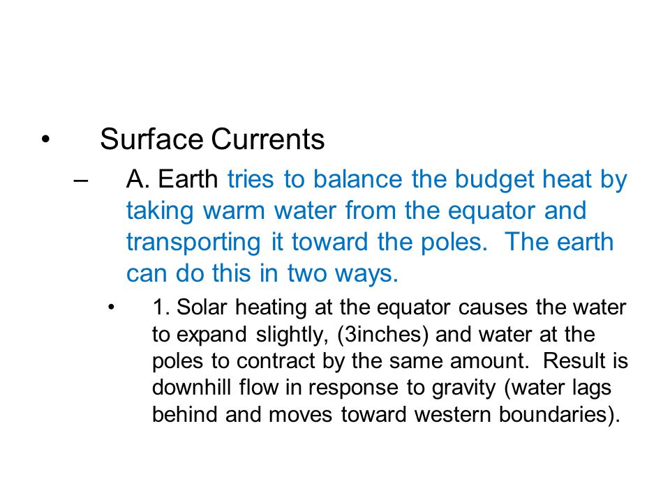 2.The main force behind surface currents is wind.