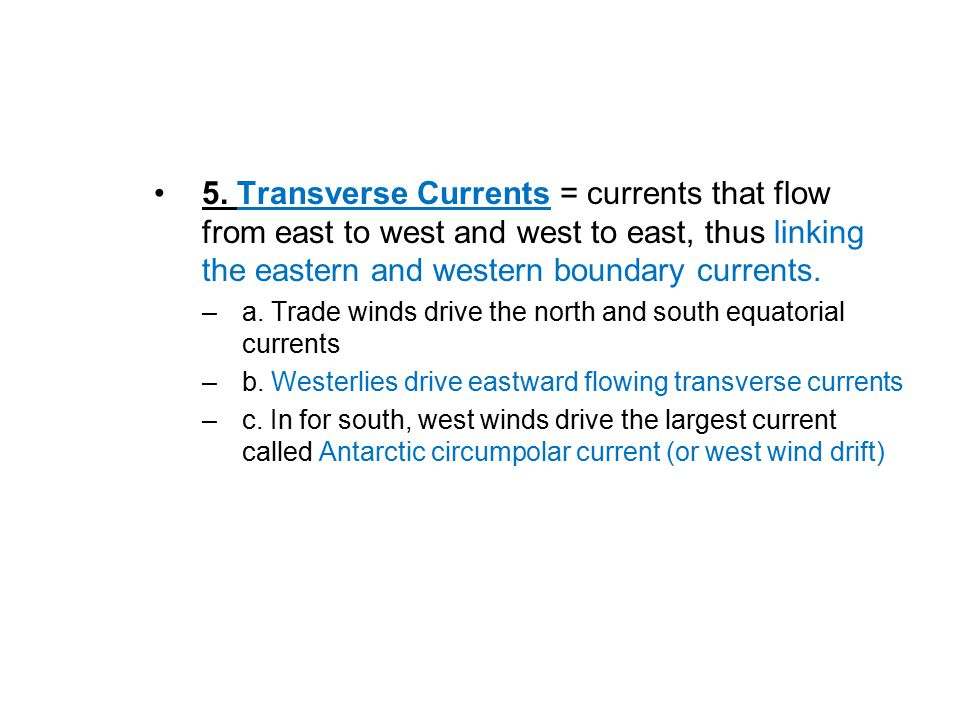5. Transverse Currents = currents that flow from east to west and west to east, thus linking the eastern and western boundary currents. –a. Trade wind