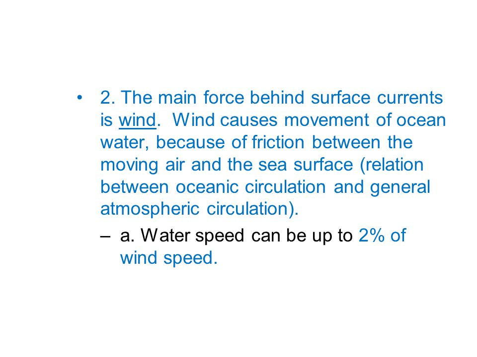 2. The main force behind surface currents is wind.
