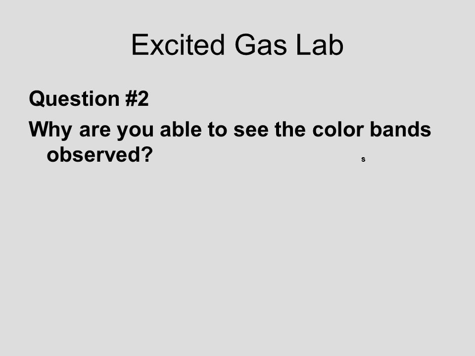 Excited Gas Lab Question #2 Why are you able to see the color bands observed s