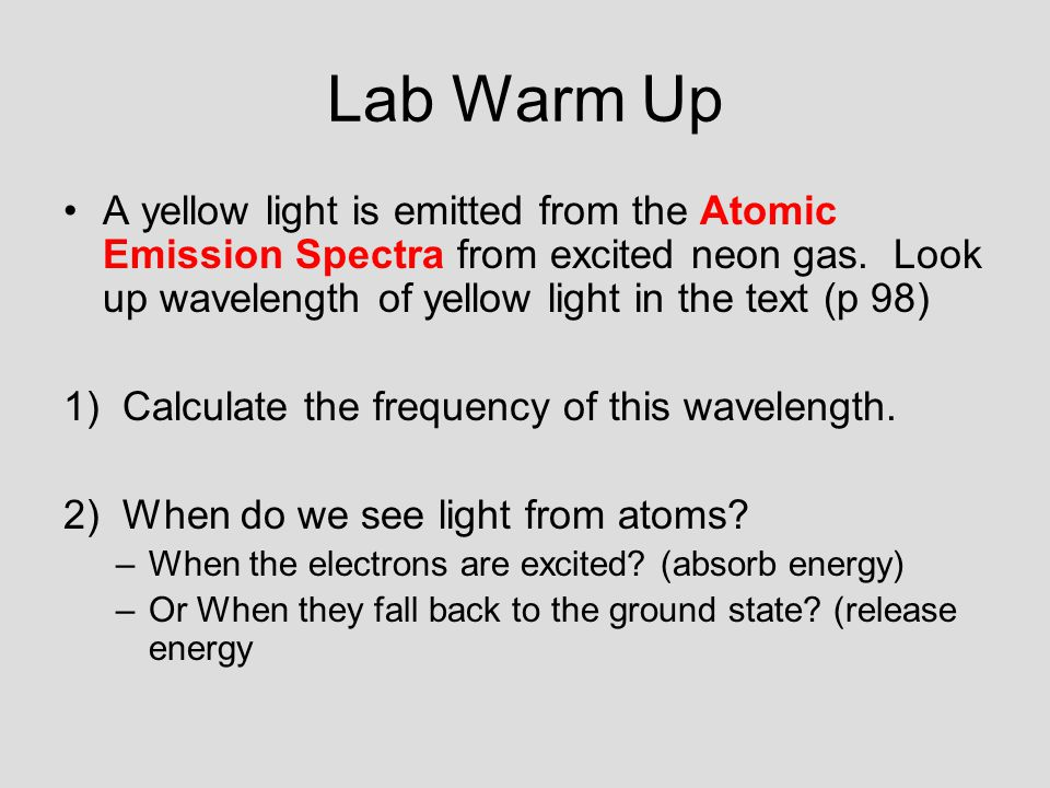 Lab Warm Up A yellow light is emitted from the Atomic Emission Spectra from excited neon gas.