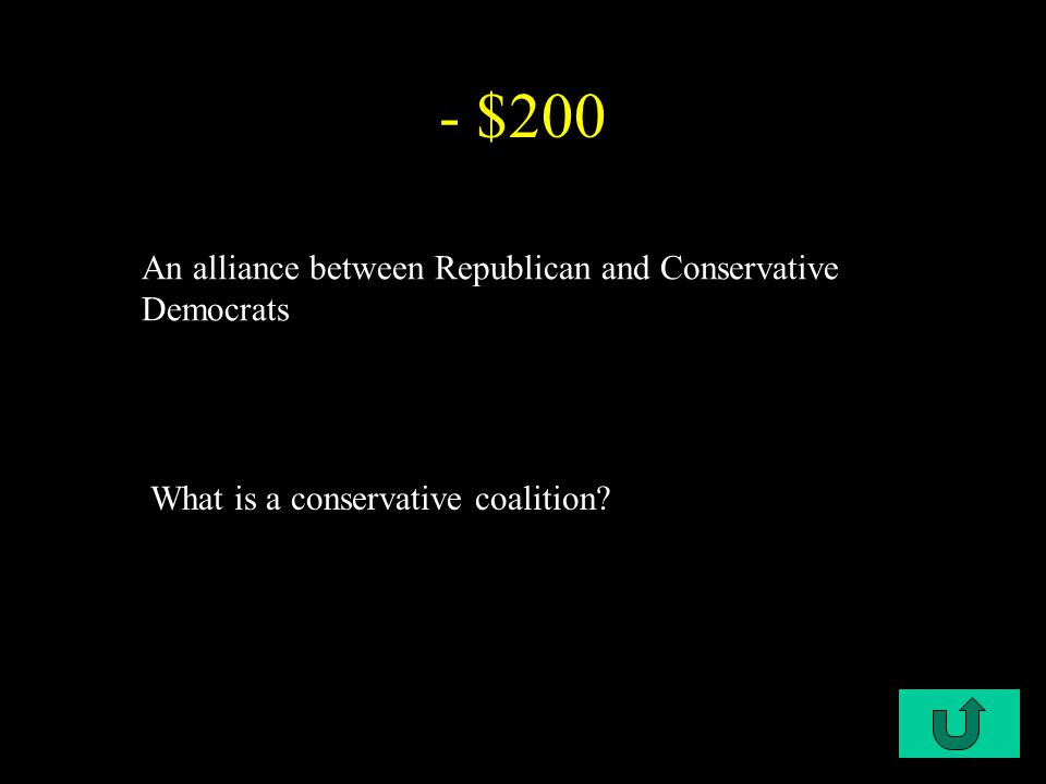 C1-$200 - $200 An alliance between Republican and Conservative Democrats What is a conservative coalition?