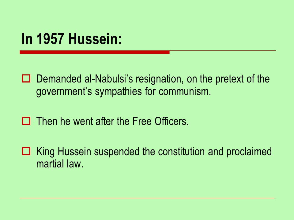In 1957 Hussein:  Demanded al-Nabulsi's resignation, on the pretext of the government's sympathies for communism.