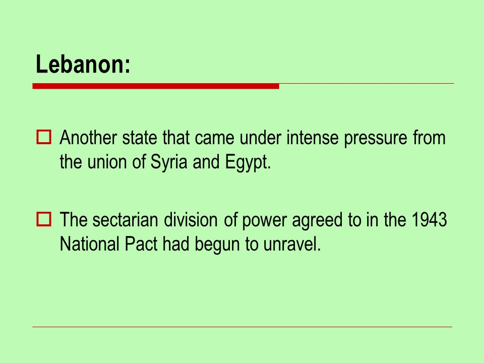 Lebanon:  Another state that came under intense pressure from the union of Syria and Egypt.