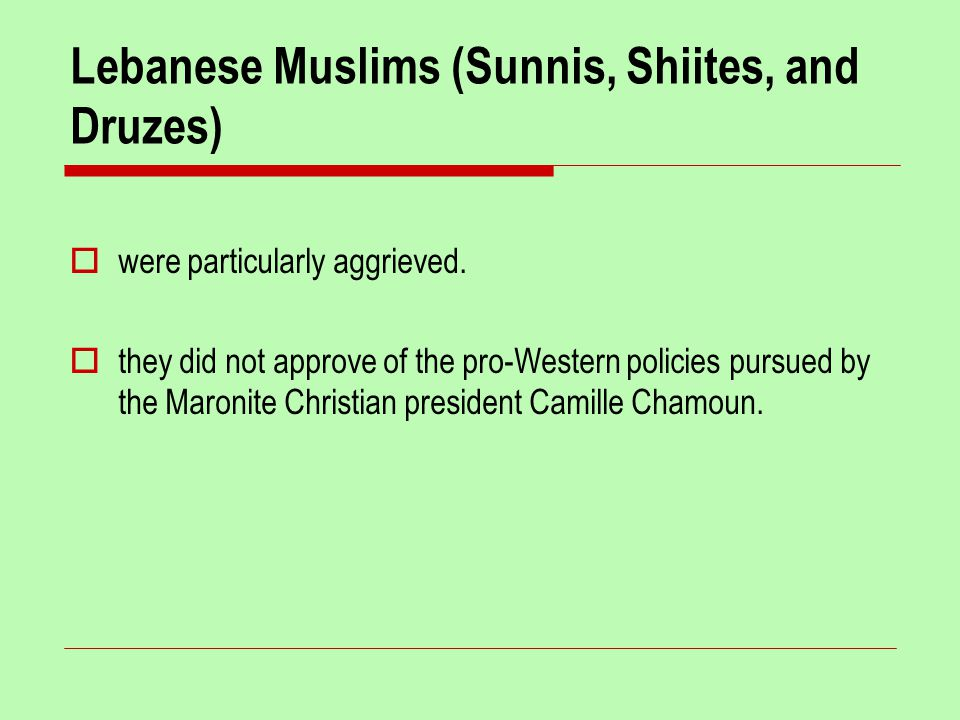 Lebanese Muslims (Sunnis, Shiites, and Druzes)  were particularly aggrieved.