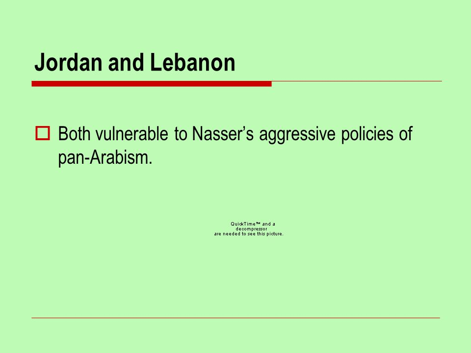 Jordan and Lebanon  Both vulnerable to Nasser's aggressive policies of pan-Arabism.