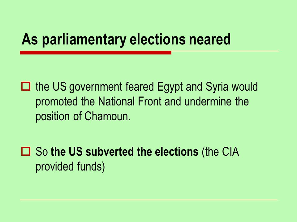 As parliamentary elections neared  the US government feared Egypt and Syria would promoted the National Front and undermine the position of Chamoun.