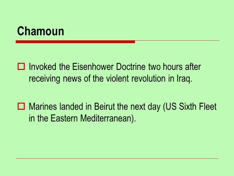 Chamoun  Invoked the Eisenhower Doctrine two hours after receiving news of the violent revolution in Iraq.