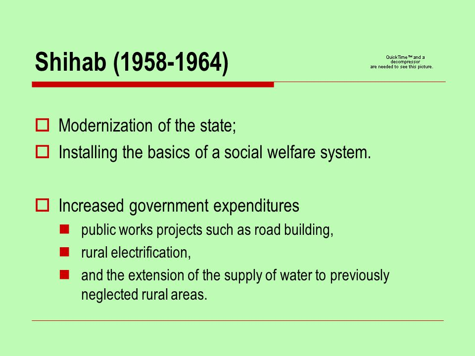 Shihab (1958-1964)  Modernization of the state;  Installing the basics of a social welfare system.