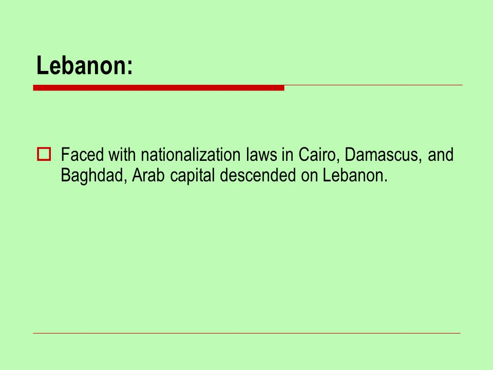 Lebanon:  Faced with nationalization laws in Cairo, Damascus, and Baghdad, Arab capital descended on Lebanon.