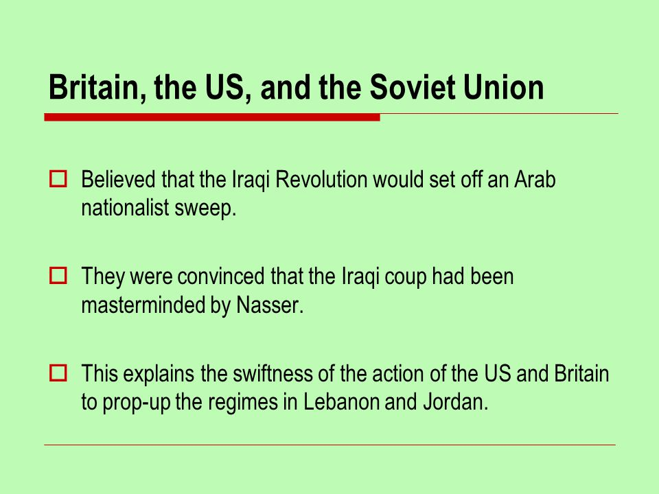 Britain, the US, and the Soviet Union  Believed that the Iraqi Revolution would set off an Arab nationalist sweep.