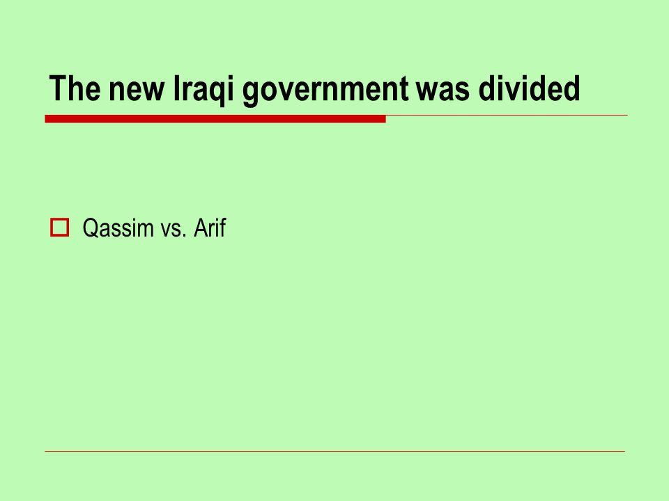 The new Iraqi government was divided  Qassim vs. Arif