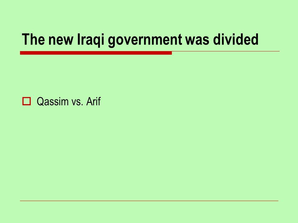 The new Iraqi government was divided  Qassim vs. Arif