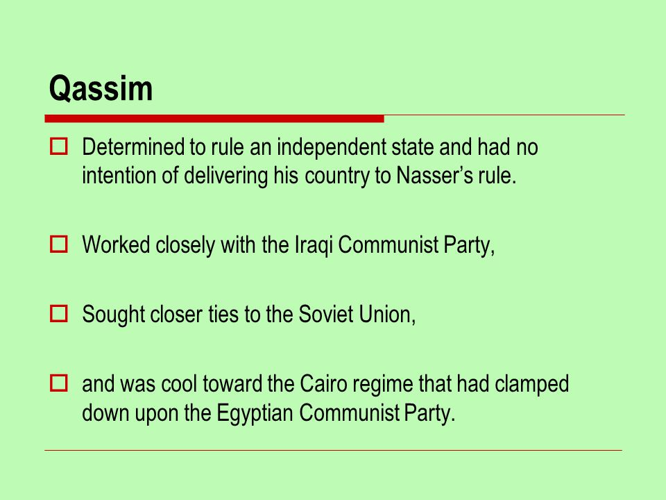 Qassim  Determined to rule an independent state and had no intention of delivering his country to Nasser's rule.