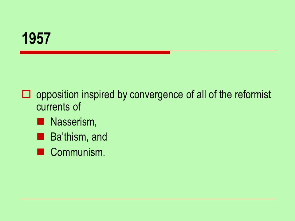 1957  opposition inspired by convergence of all of the reformist currents of Nasserism, Ba'thism, and Communism.