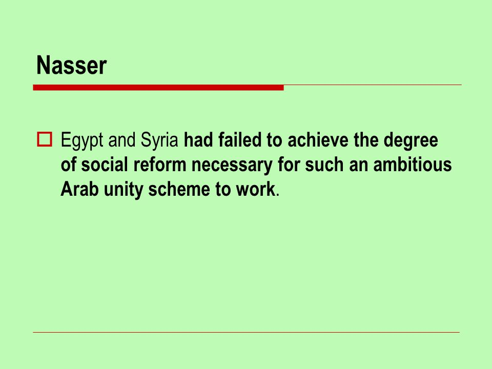 Nasser  Egypt and Syria had failed to achieve the degree of social reform necessary for such an ambitious Arab unity scheme to work.