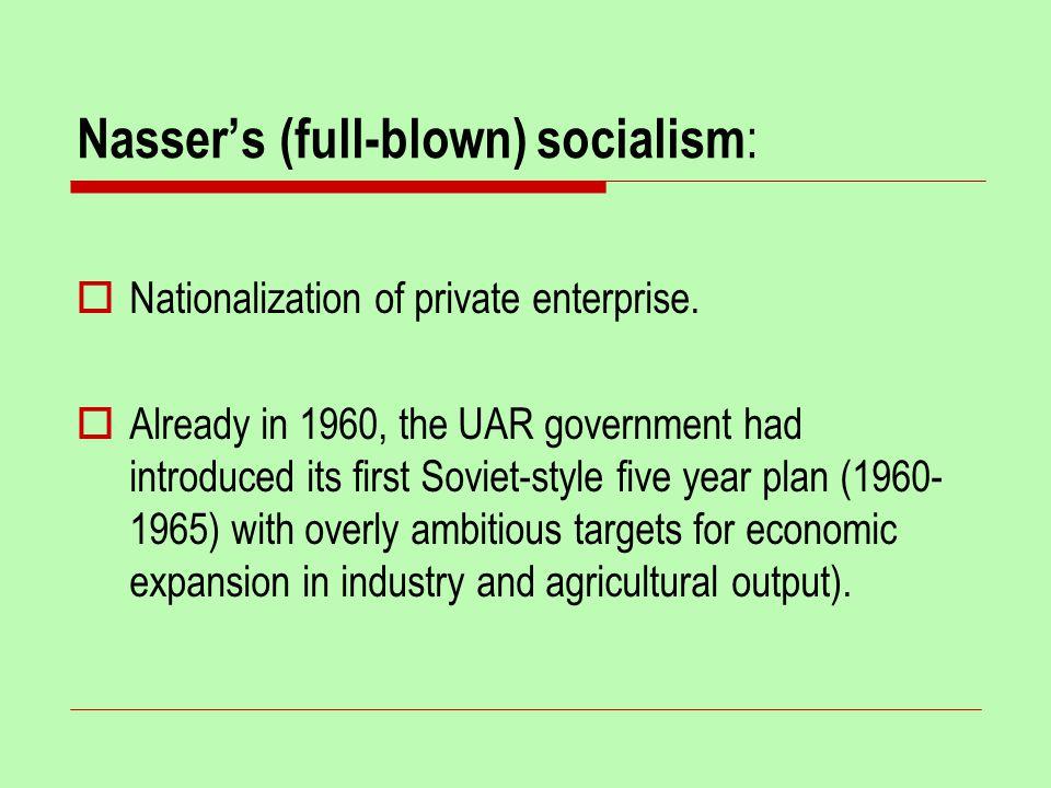 Nasser's (full-blown) socialism :  Nationalization of private enterprise.