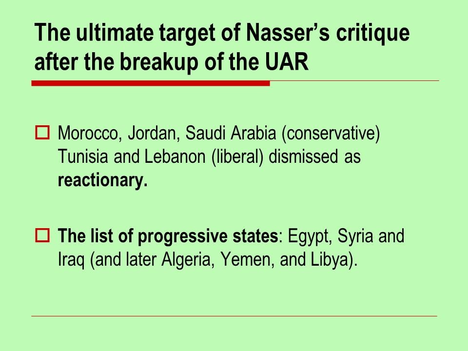 The ultimate target of Nasser's critique after the breakup of the UAR  Morocco, Jordan, Saudi Arabia (conservative) Tunisia and Lebanon (liberal) dismissed as reactionary.