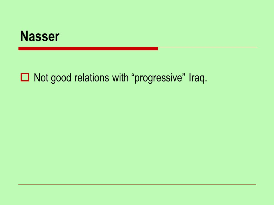 Nasser  Not good relations with progressive Iraq.