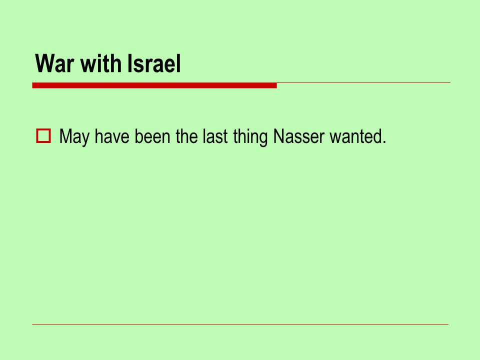 War with Israel  May have been the last thing Nasser wanted.