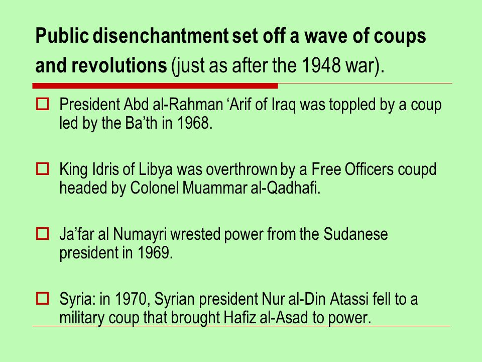 Public disenchantment set off a wave of coups and revolutions (just as after the 1948 war).