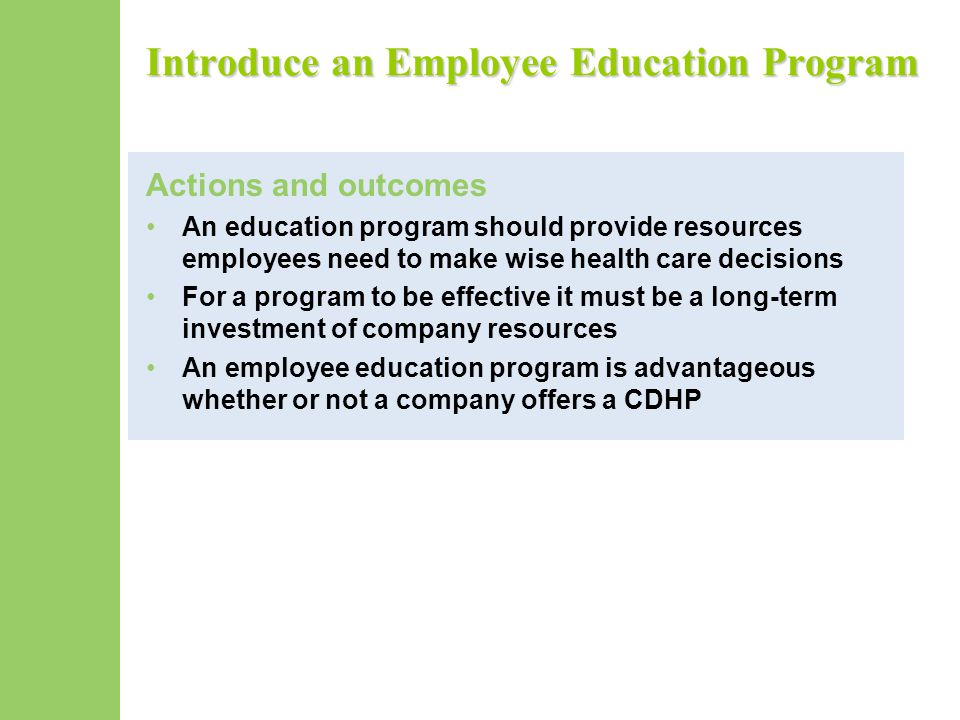 Introduce an Employee Education Program Actions and outcomes An education program should provide resources employees need to make wise health care dec