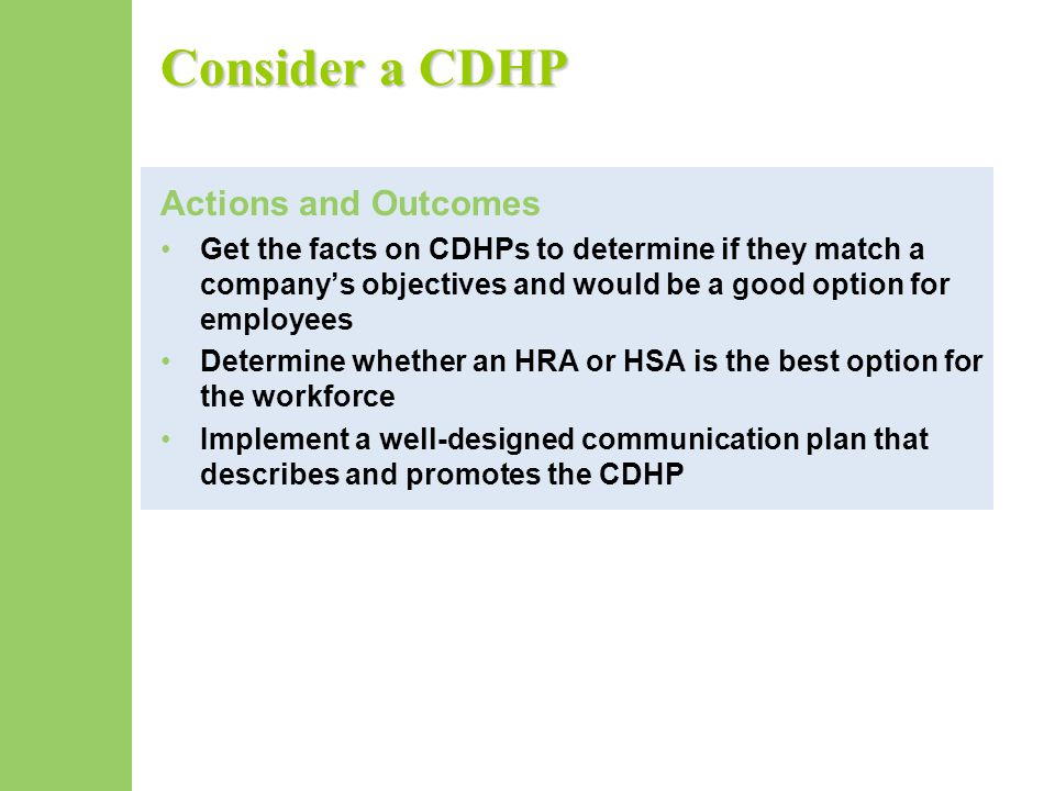 Consider a CDHP Actions and Outcomes Get the facts on CDHPs to determine if they match a company's objectives and would be a good option for employees