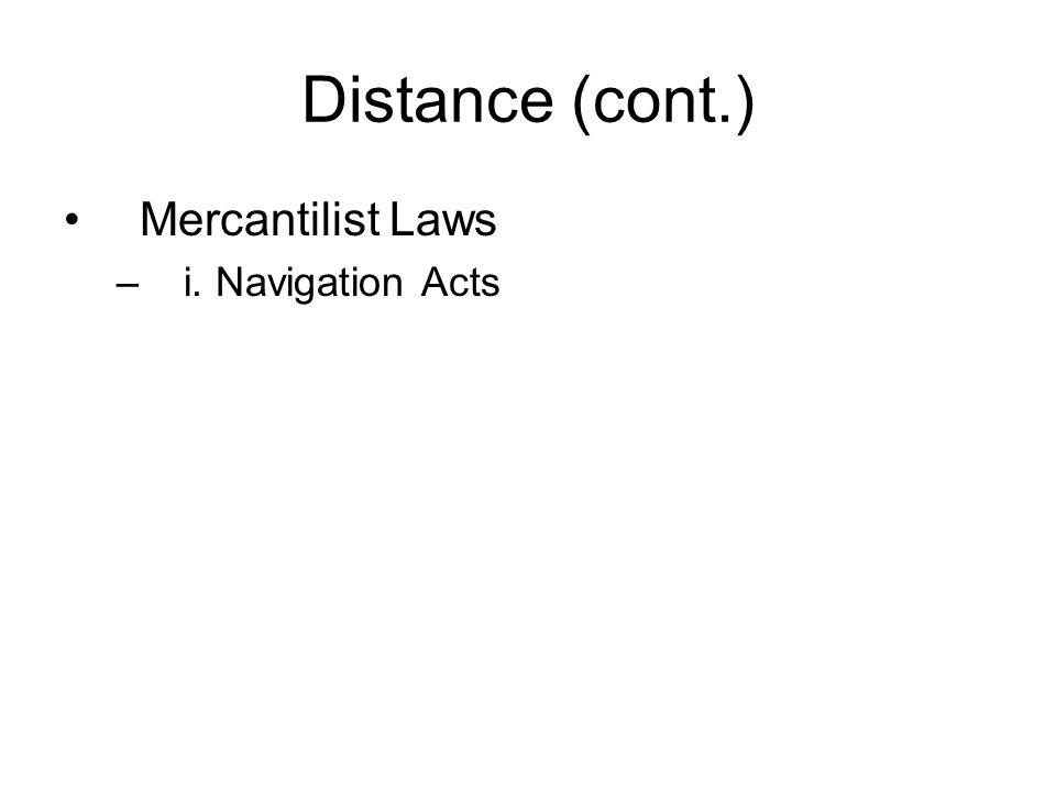 Distance (cont.) Mercantilist Laws –i. Navigation Acts