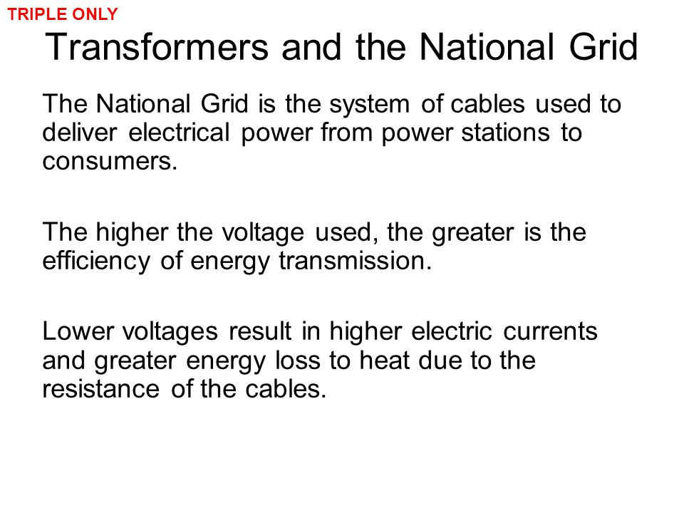 Transformers and the National Grid The National Grid is the system of cables used to deliver electrical power from power stations to consumers. The hi