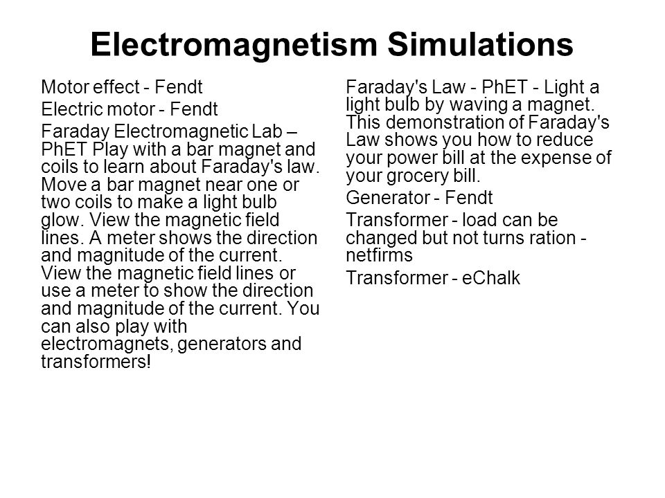 Electromagnetism Simulations Motor effect - Fendt Electric motor - Fendt Faraday Electromagnetic Lab – PhET Play with a bar magnet and coils to learn