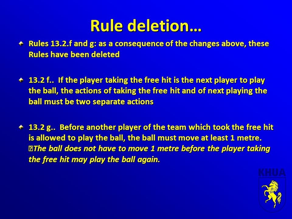 Rule deletion… Rules 13.2.f and g: as a consequence of the changes above, these Rules have been deleted 13.2 f.. If the player taking the free hit is