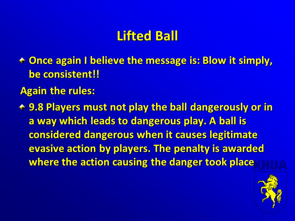 Lifted Ball Once again I believe the message is: Blow it simply, be consistent!.