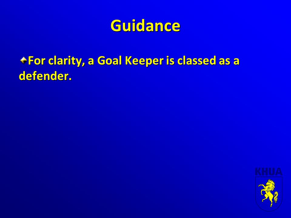 Guidance For clarity, a Goal Keeper is classed as a defender.