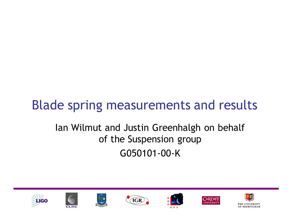 Blade spring measurements and results Ian Wilmut and Justin Greenhalgh on behalf of the Suspension group G050101-00-K