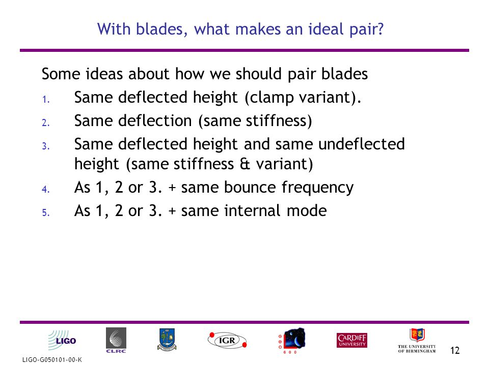 LIGO-G050101-00-K 12 With blades, what makes an ideal pair.