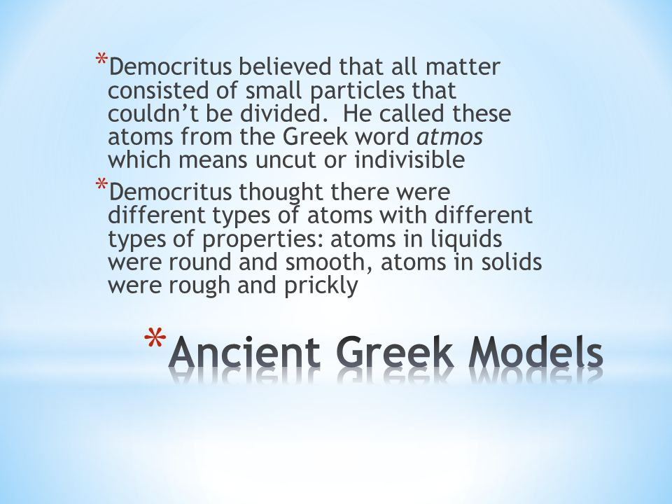 * Aristotle didn't think there was any limit to the number of times matter could be divided * Aristotle thought all matter was built up from four basic substances; earth, air, fire, and water.