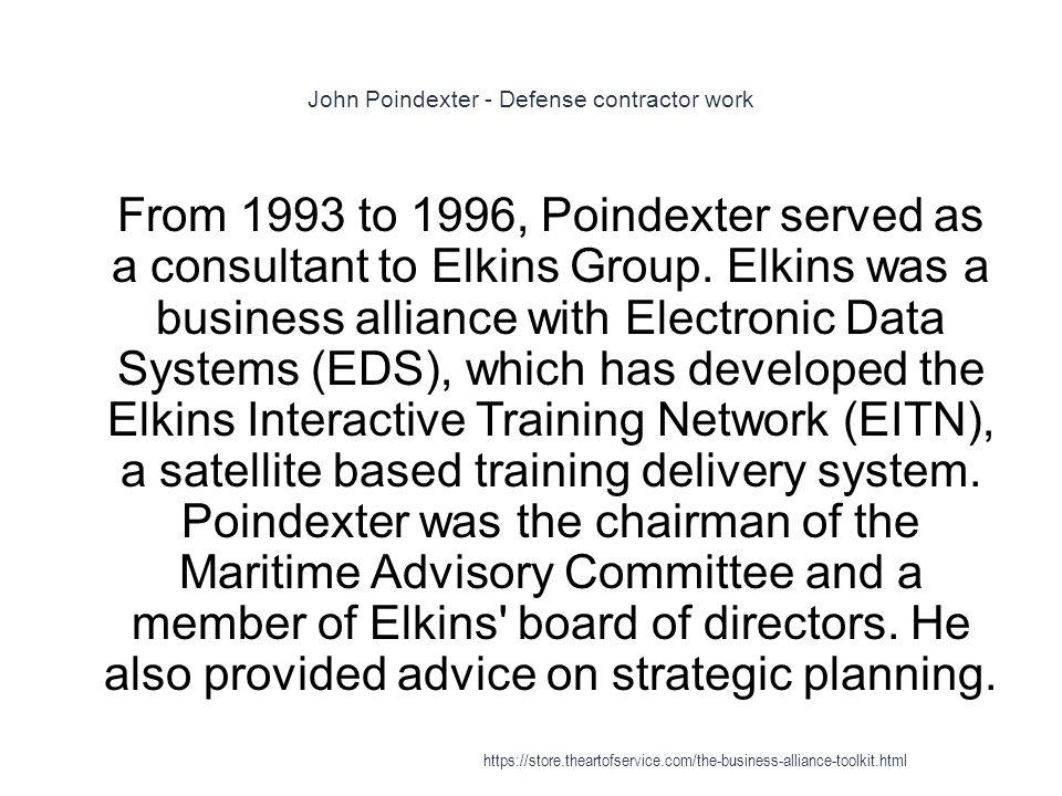 John Poindexter - Defense contractor work 1 From 1993 to 1996, Poindexter served as a consultant to Elkins Group.