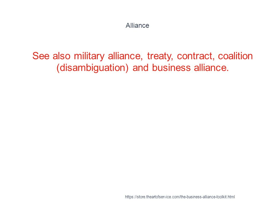 Alliance 1 See also military alliance, treaty, contract, coalition (disambiguation) and business alliance.
