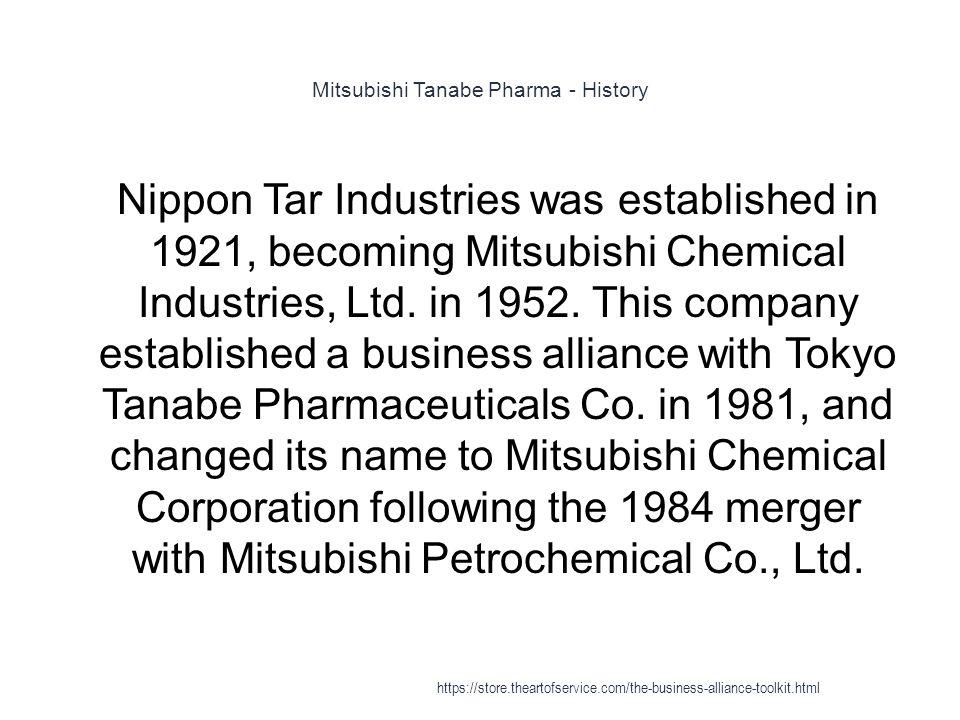 Mitsubishi Tanabe Pharma - History 1 Nippon Tar Industries was established in 1921, becoming Mitsubishi Chemical Industries, Ltd.
